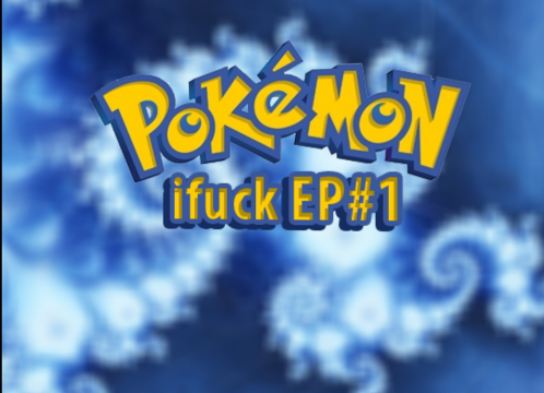 pokemon ifuck episode 1